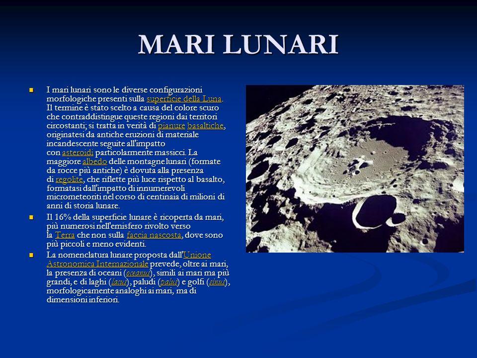 MARI LUNARI I mari lunari sono le diverse configurazioni morfologiche presenti sulla superficie della Luna. Il termine è stato scelto a causa del colo