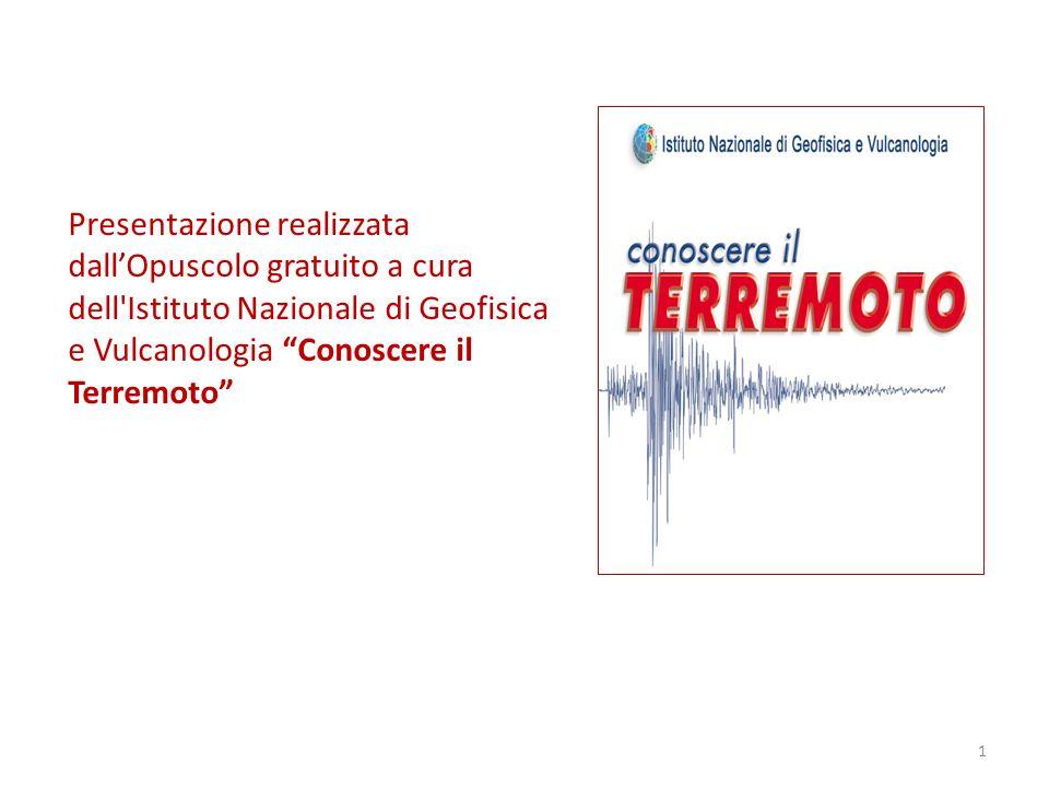 Presentazione realizzata dallOpuscolo gratuito a cura dell'Istituto Nazionale di Geofisica e Vulcanologia Conoscere il Terremoto 1