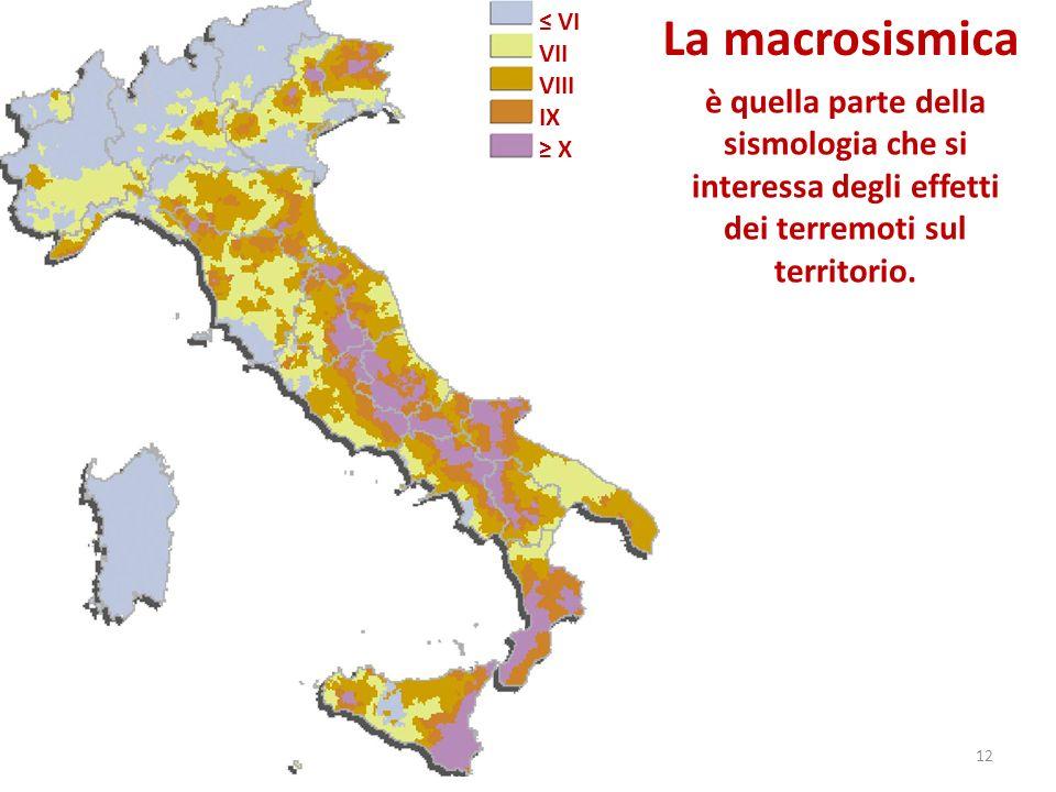 VI VII VIII IX X La macrosismica è quella parte della sismologia che si interessa degli effetti dei terremoti sul territorio. 12