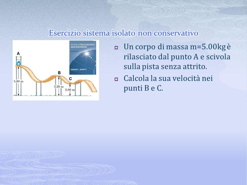 Un corpo di massa m=5.00kg è rilasciato dal punto A e scivola sulla pista senza attrito. Calcola la sua velocità nei punti B e C.