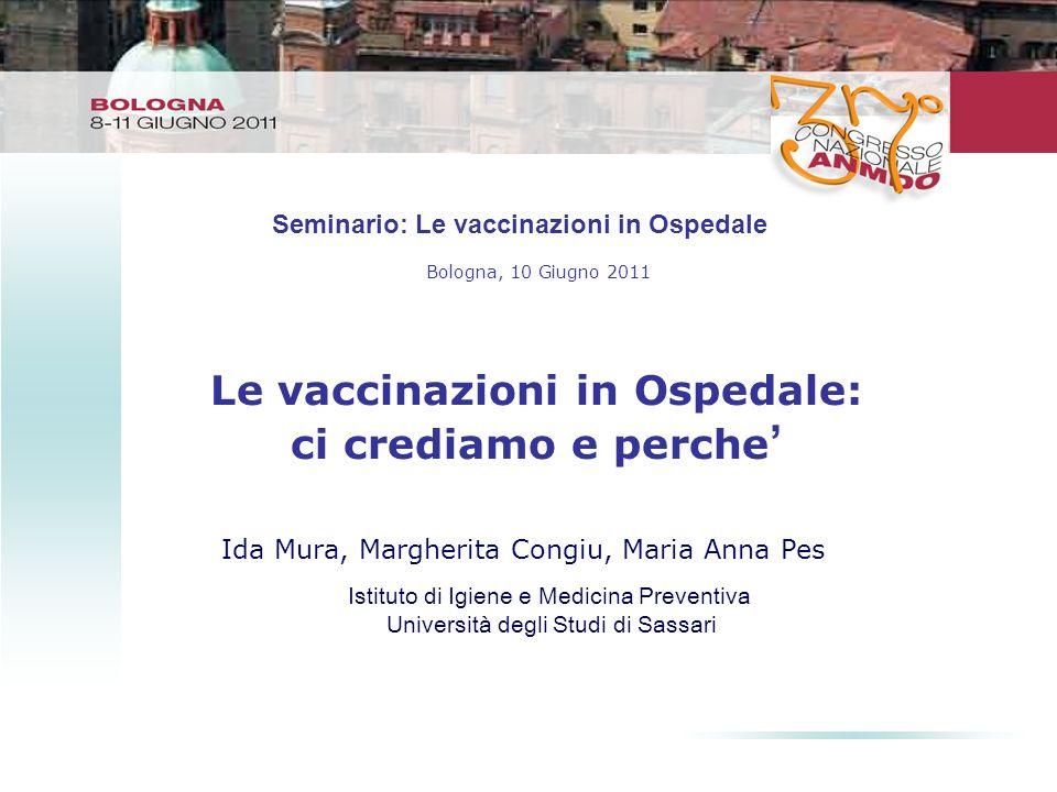 Le vaccinazioni in Ospedale: ci crediamo e perche Ida Mura, Margherita Congiu, Maria Anna Pes Bologna, 10 Giugno 2011 Istituto di Igiene e Medicina Pr