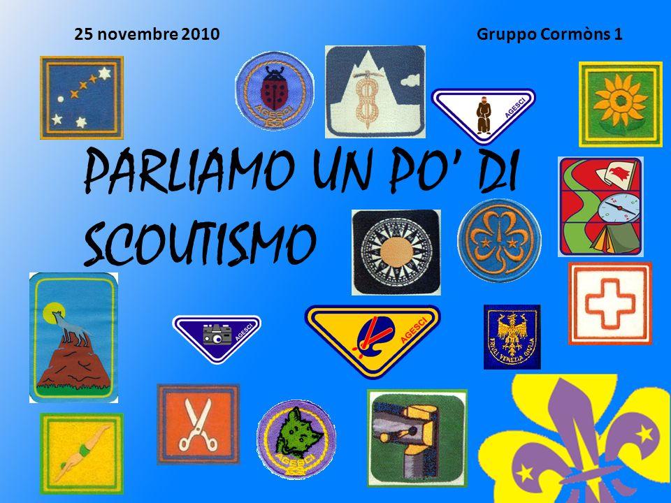 25 novembre 2010Gruppo Cormòns 1 PARLIAMO UN PO DI SCOUTISMO