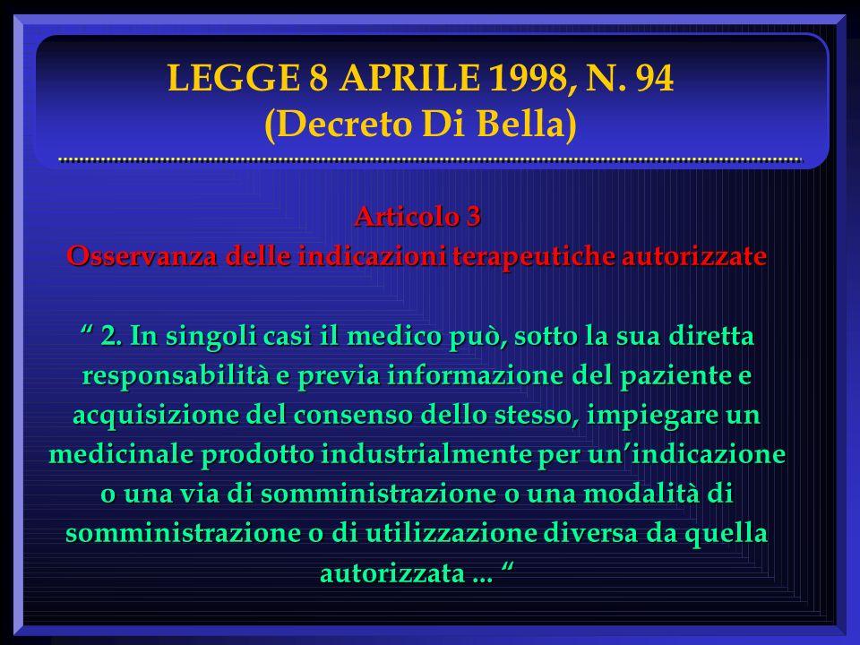 LEGGE 8 APRILE 1998, N. 94 (Decreto Di Bella) Articolo 3 Osservanza delle indicazioni terapeutiche autorizzate 2. In singoli casi il medico può, sotto