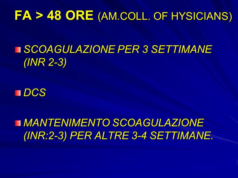FA > 48 ORE (AM.COLL. OF HYSICIANS) SCOAGULAZIONE PER 3 SETTIMANE (INR 2-3) DCS MANTENIMENTO SCOAGULAZIONE (INR:2-3) PER ALTRE 3-4 SETTIMANE.