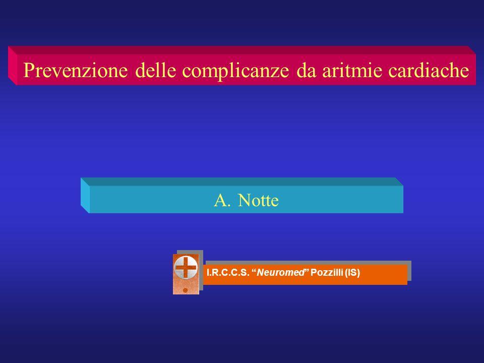 Prevenzione delle complicanze da aritmie cardiache A.Notte I.R.C.C.S. Neuromed Pozzilli (IS)