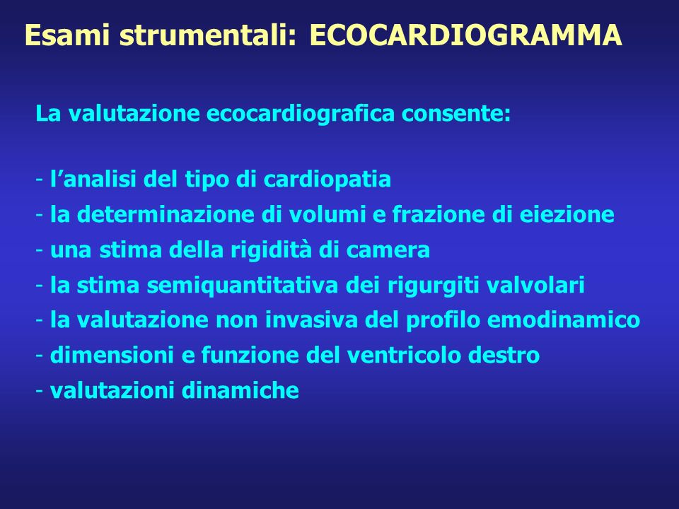 Esami strumentali: ECOCARDIOGRAMMA La valutazione ecocardiografica consente: - lanalisi del tipo di cardiopatia - la determinazione di volumi e frazio
