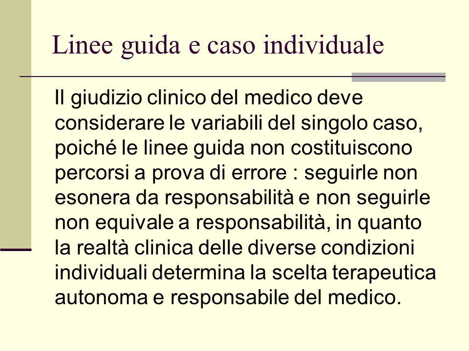 Linee guida e caso individuale Il giudizio clinico del medico deve considerare le variabili del singolo caso, poiché le linee guida non costituiscono