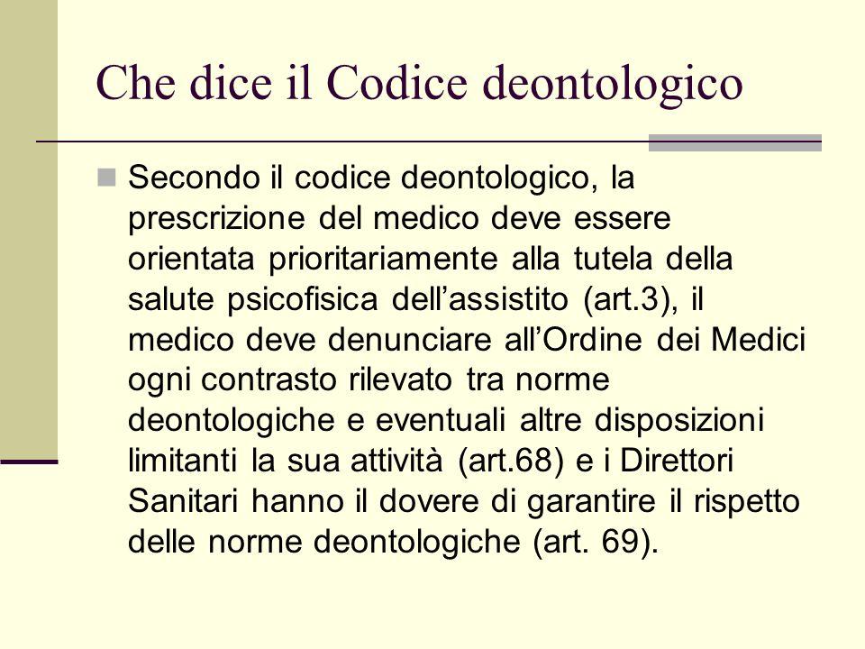 Che dice il Codice deontologico Secondo il codice deontologico, la prescrizione del medico deve essere orientata prioritariamente alla tutela della sa
