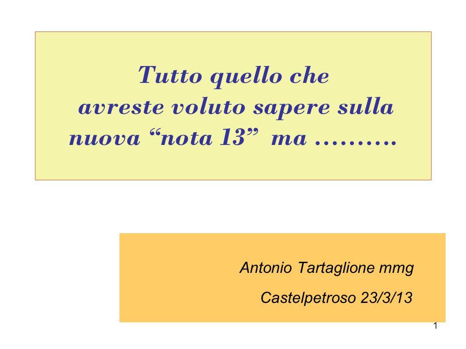 1 Tutto quello che avreste voluto sapere sulla nuova nota 13 ma ………. Antonio Tartaglione mmg Castelpetroso 23/3/13
