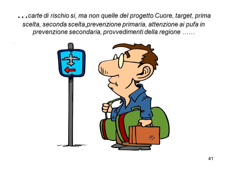 41 … carte di rischio si, ma non quelle del progetto Cuore, target, prima scelta, seconda scelta,prevenzione primaria, attenzione ai pufa in prevenzio