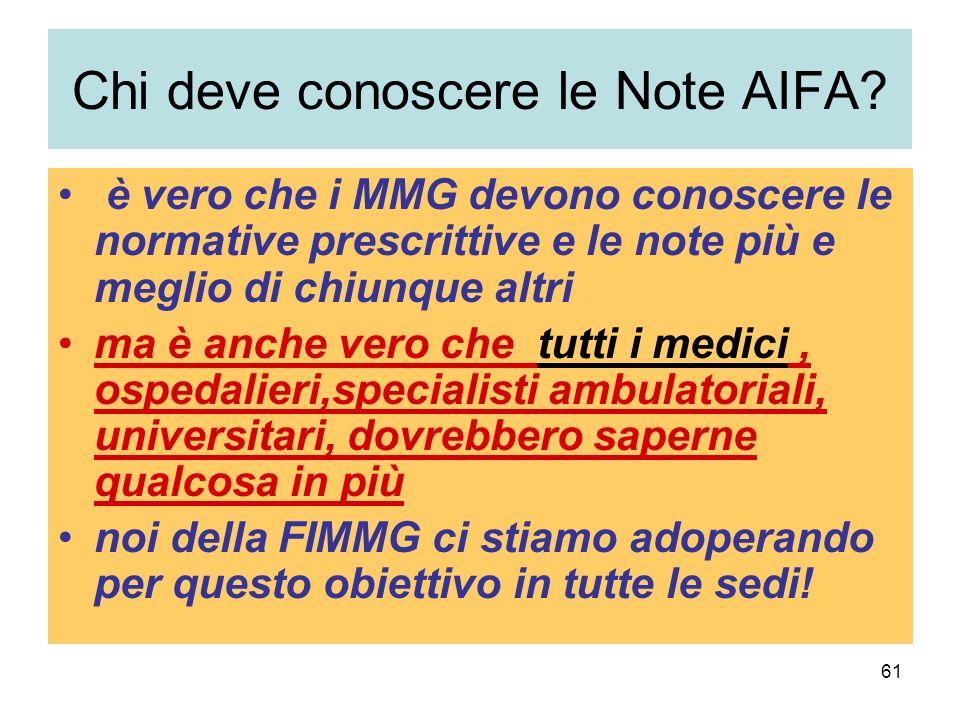 61 Chi deve conoscere le Note AIFA? è vero che i MMG devono conoscere le normative prescrittive e le note più e meglio di chiunque altri ma è anche ve