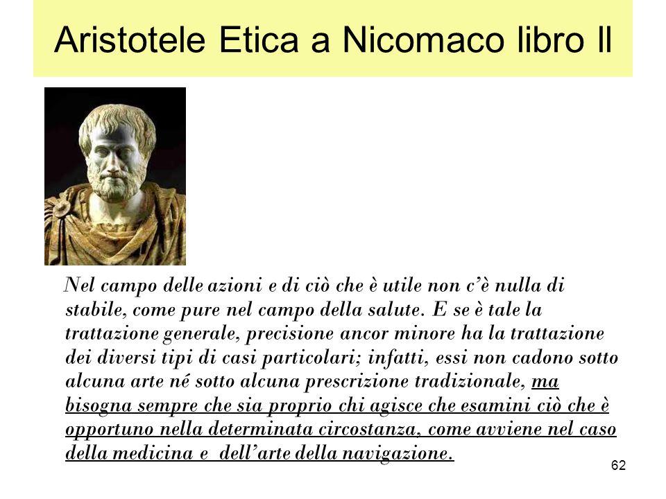 62 Aristotele Etica a Nicomaco libro ll Nel campo delle azioni e di ciò che è utile non cè nulla di stabile, come pure nel campo della salute. E se è