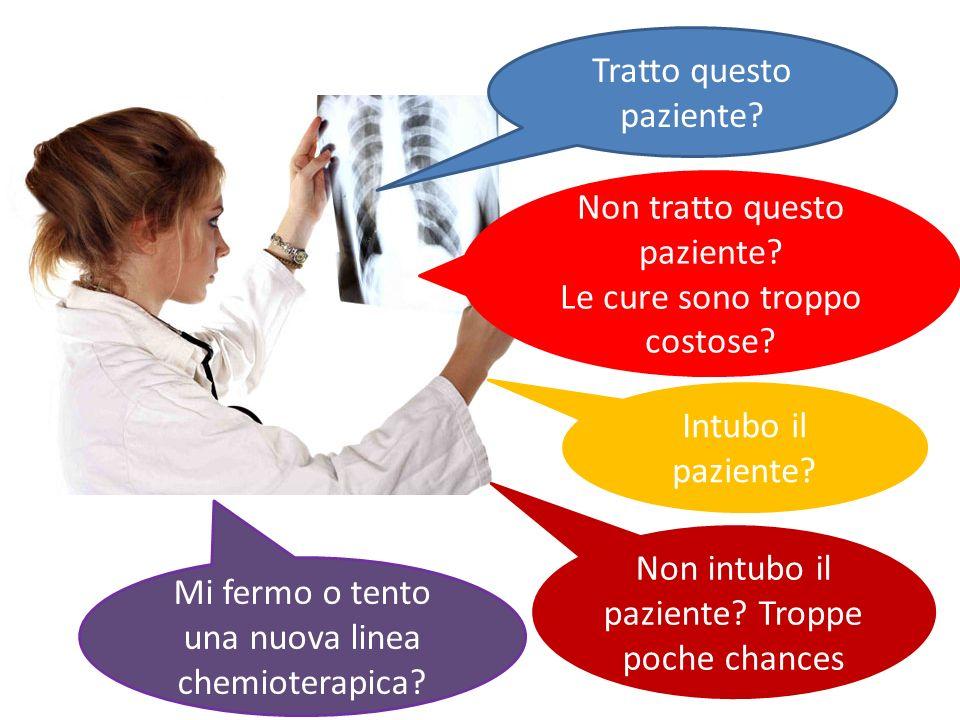 Mi fermo o tento una nuova linea chemioterapica? Tratto questo paziente? Non tratto questo paziente? Le cure sono troppo costose? Intubo il paziente?