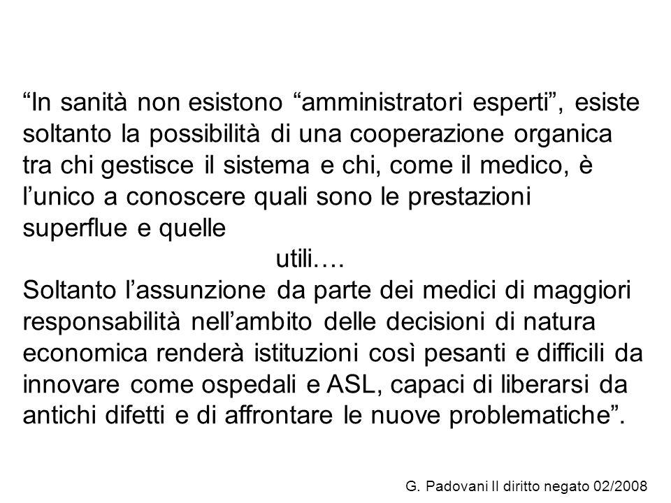 G. Padovani Il diritto negato 02/2008 In sanità non esistono amministratori esperti, esiste soltanto la possibilità di una cooperazione organica tra c