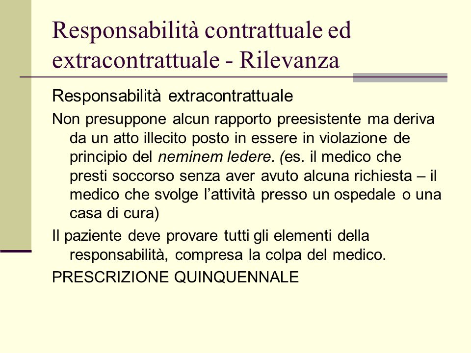 Responsabilità contrattuale ed extracontrattuale - Rilevanza Responsabilità extracontrattuale Non presuppone alcun rapporto preesistente ma deriva da