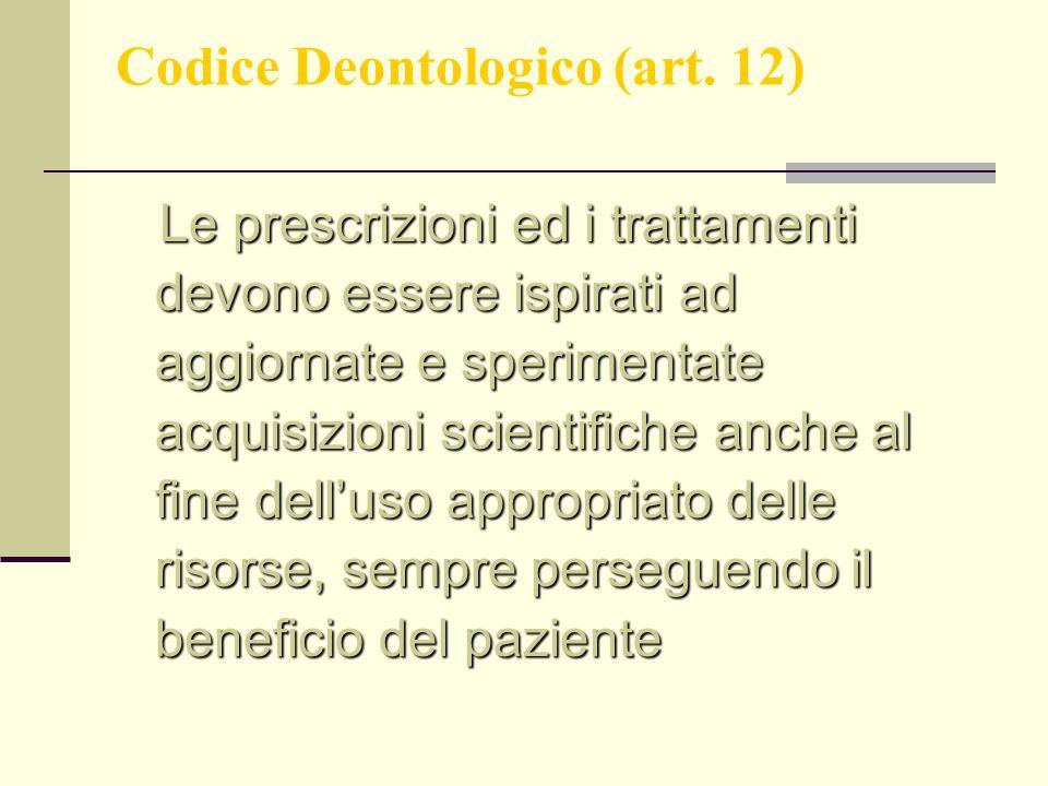 Codice Deontologico (art. 12) Le prescrizioni ed i trattamenti devono essere ispirati ad aggiornate e sperimentate acquisizioni scientifiche anche al
