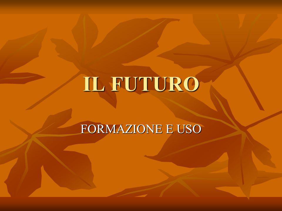 La formazione Il futuro is formed from the infinitive.
