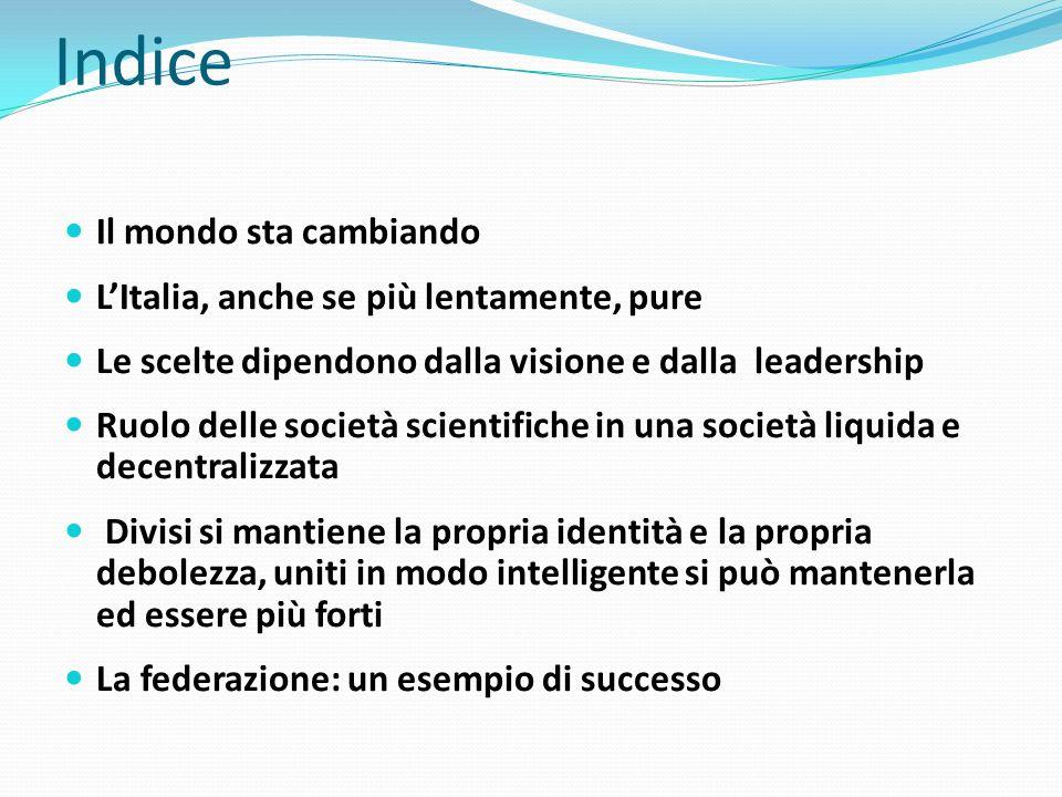 Indice Il mondo sta cambiando LItalia, anche se più lentamente, pure Le scelte dipendono dalla visione e dalla leadership Ruolo delle società scientif