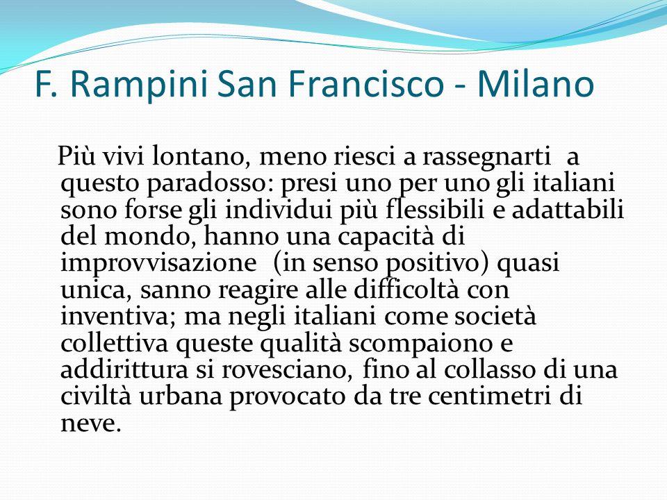 F. Rampini San Francisco - Milano Più vivi lontano, meno riesci a rassegnarti a questo paradosso: presi uno per uno gli italiani sono forse gli indivi