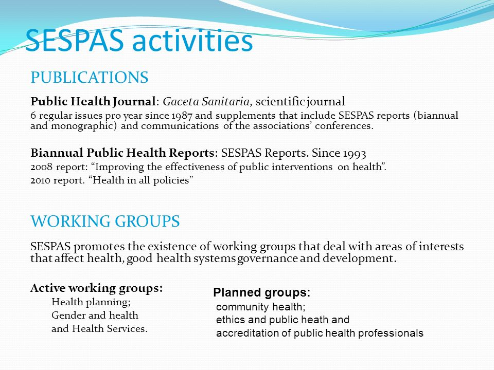 PUBLICATIONS Public Health Journal: Gaceta Sanitaria, scientific journal 6 regular issues pro year since 1987 and supplements that include SESPAS repo
