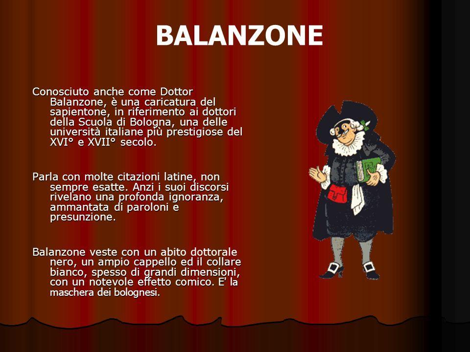 BALANZONE Conosciuto anche come Dottor Balanzone, è una caricatura del sapientone, in riferimento ai dottori della Scuola di Bologna, una delle univer