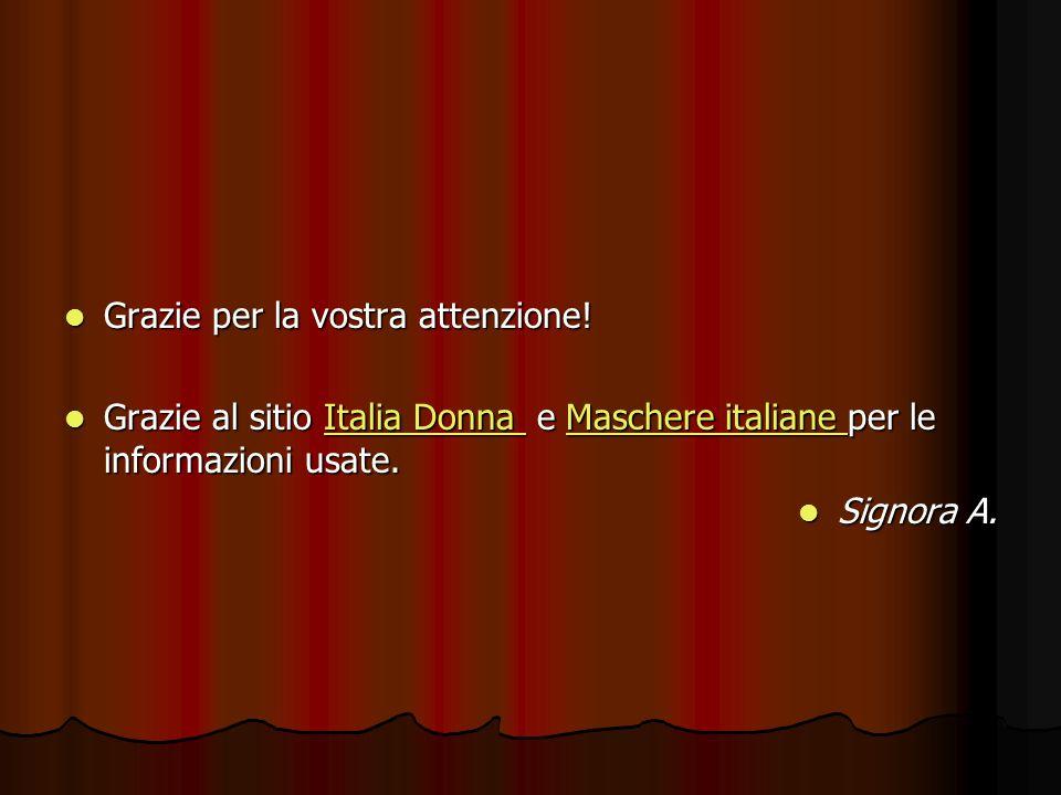 Grazie per la vostra attenzione! Grazie per la vostra attenzione! Grazie al sitio Italia Donna e Maschere italiane per le informazioni usate. Grazie a