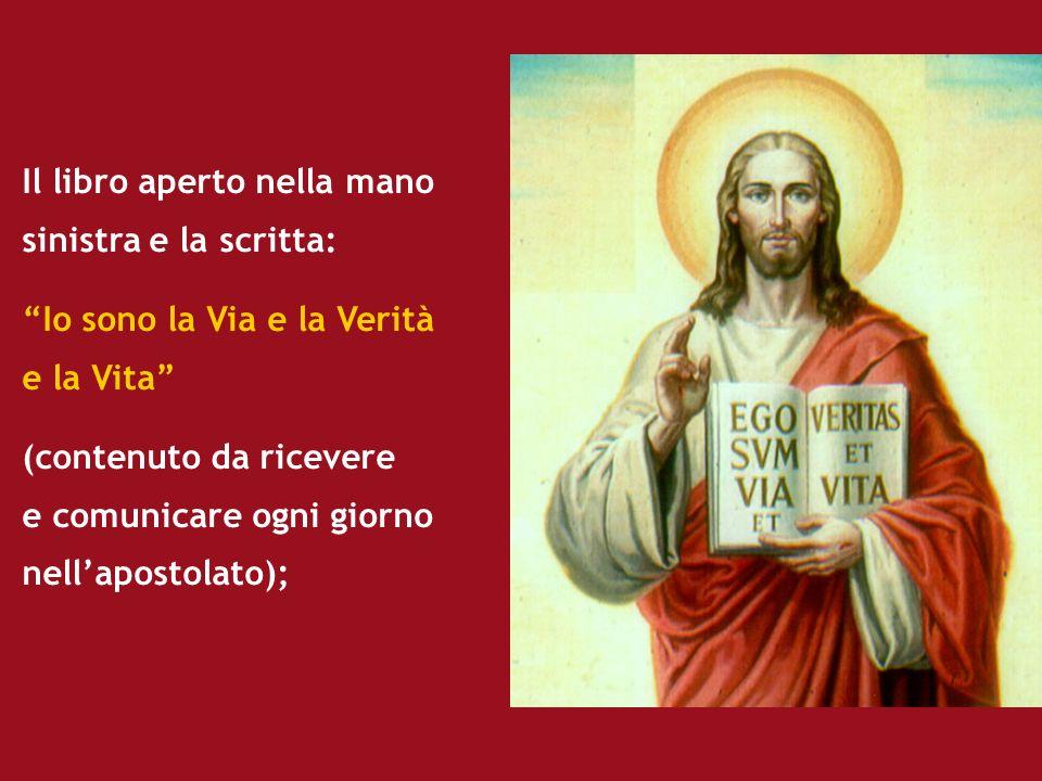 Il libro aperto nella mano sinistra e la scritta: Io sono la Via e la Verità e la Vita (contenuto da ricevere e comunicare ogni giorno nellapostolato)