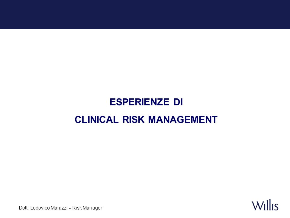 Dott. Lodovico Marazzi - Risk Manager ESPERIENZE DI CLINICAL RISK MANAGEMENT