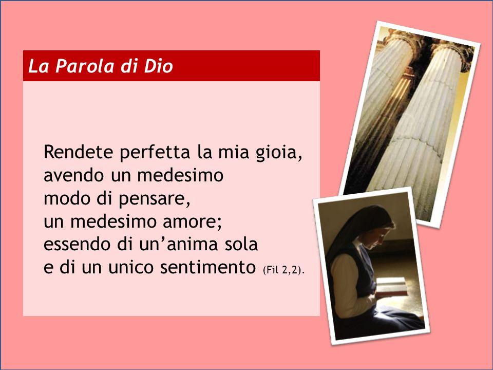 La Parola di Dio Rendete perfetta la mia gioia, avendo un medesimo modo di pensare, un medesimo amore; essendo di unanima sola e di un unico sentimento (Fil 2,2).