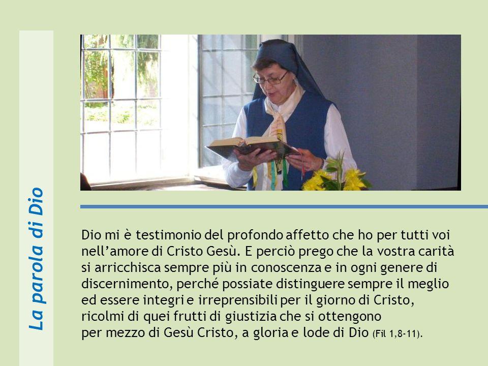 Dio mi è testimonio del profondo affetto che ho per tutti voi nellamore di Cristo Gesù.