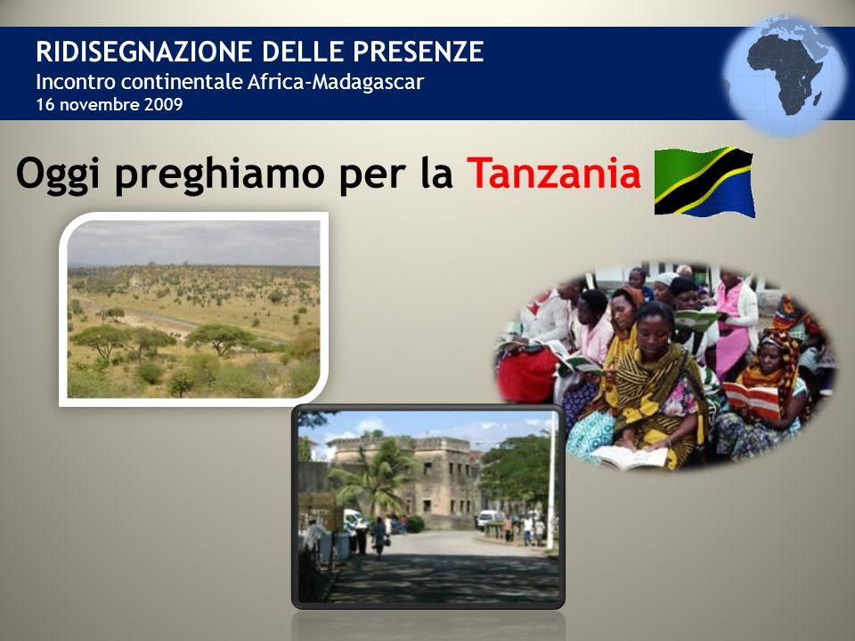 RIDISEGNAZIONE DELLE PRESENZE Incontro continentale Africa-Madagascar 16 novembre 2009 Oggi preghiamo per la Tanzania