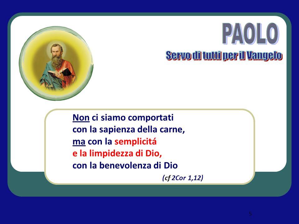 5 Non ci siamo comportati con la sapienza della carne, ma con la semplicitá e la limpidezza di Dio, con la benevolenza di Dio (cf 2Cor 1,12)