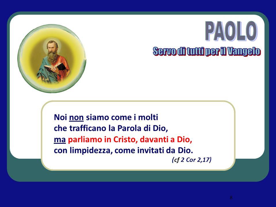 8 Noi non siamo come i molti che trafficano la Parola di Dio, ma parliamo in Cristo, davanti a Dio, con limpidezza, come invitati da Dio. (cf 2 Cor 2,