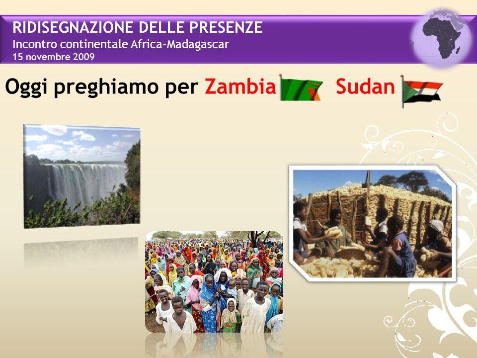 RIDISEGNAZIONE DELLE PRESENZE Incontro continentale Africa-Madagascar 15 novembre 2009 Oggi preghiamo per Zambia Sudan