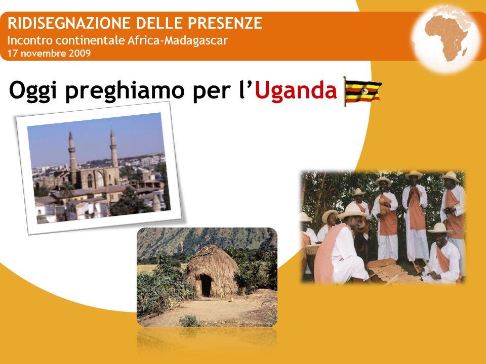 Oggi preghiamo per lUganda RIDISEGNAZIONE DELLE PRESENZE Incontro continentale Africa-Madagascar 17 novembre 2009