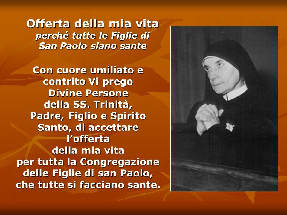 Con cuore umiliato e contrito Vi prego Divine Persone della SS. Trinità, Padre, Figlio e Spirito Santo, di accettare lofferta della mia vita per tutta