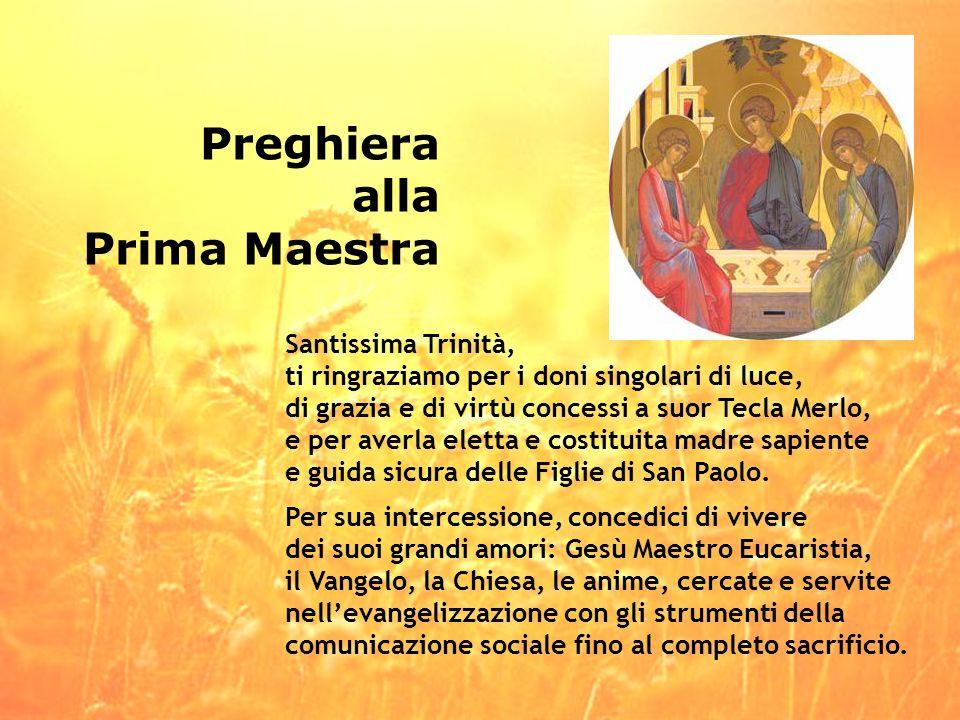 Preghiera alla Prima Maestra Santissima Trinità, ti ringraziamo per i doni singolari di luce, di grazia e di virtù concessi a suor Tecla Merlo, e per
