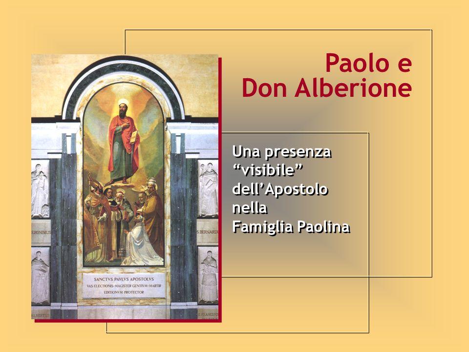 Una presenza visibile dellApostolo nella Famiglia Paolina Una presenza visibile dellApostolo nella Famiglia Paolina Paolo e Don Alberione