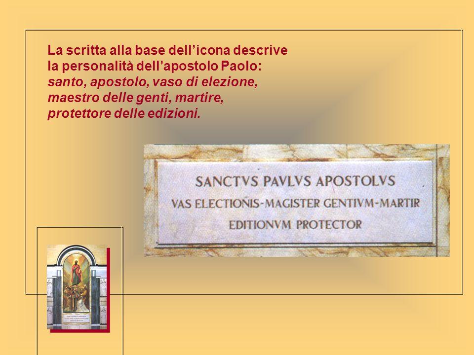 La scritta alla base dellicona descrive la personalità dellapostolo Paolo: santo, apostolo, vaso di elezione, maestro delle genti, martire, protettore