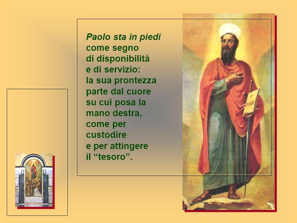 Paolo sta in piedi come segno di disponibilità e di servizio: la sua prontezza parte dal cuore su cui posa la mano destra, come per custodire e per at
