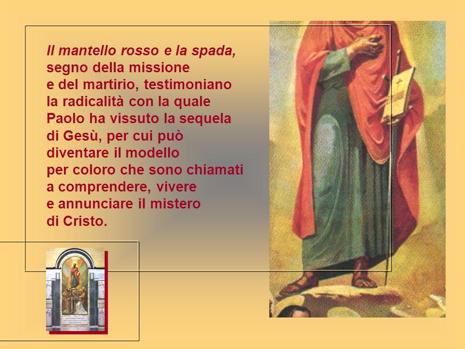 Il mantello rosso e la spada, segno della missione e del martirio, testimoniano la radicalità con la quale Paolo ha vissuto la sequela di Gesù, per cu