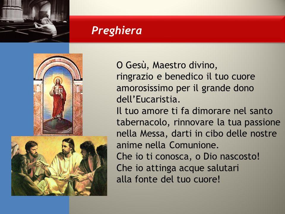 O Gesù, Maestro divino, ringrazio e benedico il tuo cuore amorosissimo per il grande dono dellEucaristia.