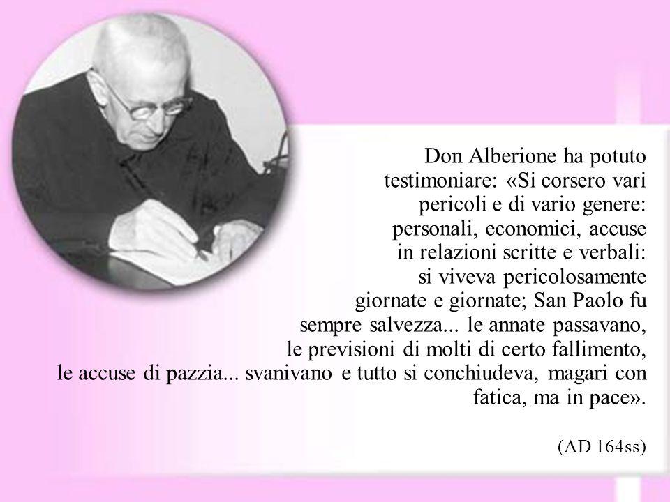 Don Alberione ha potuto testimoniare: «Si corsero vari pericoli e di vario genere: personali, economici, accuse in relazioni scritte e verbali: si viv