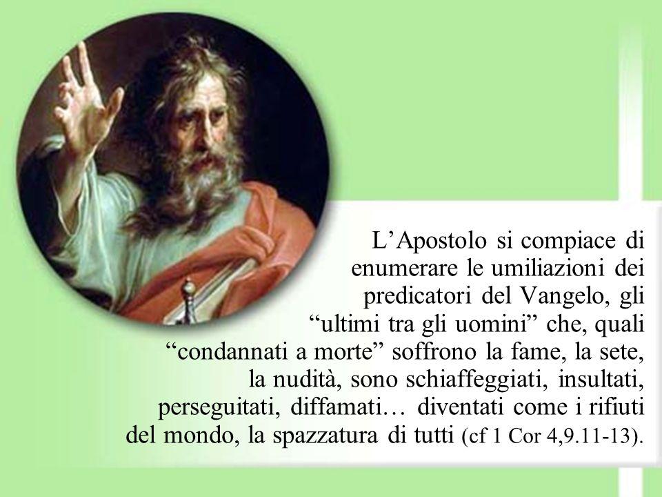 LApostolo si compiace di enumerare le umiliazioni dei predicatori del Vangelo, gli ultimi tra gli uomini che, quali condannati a morte soffrono la fam
