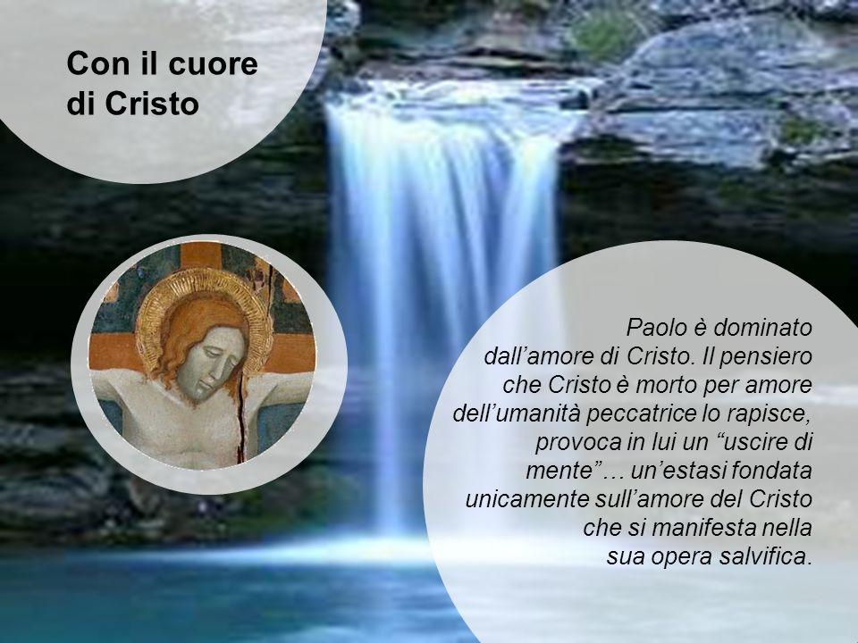 Paolo è dominato dallamore di Cristo. Il pensiero che Cristo è morto per amore dellumanità peccatrice lo rapisce, provoca in lui un uscire di mente… u