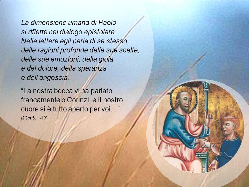 La dimensione umana di Paolo si riflette nel dialogo epistolare. Nelle lettere egli parla di se stesso, delle ragioni profonde delle sue scelte, delle