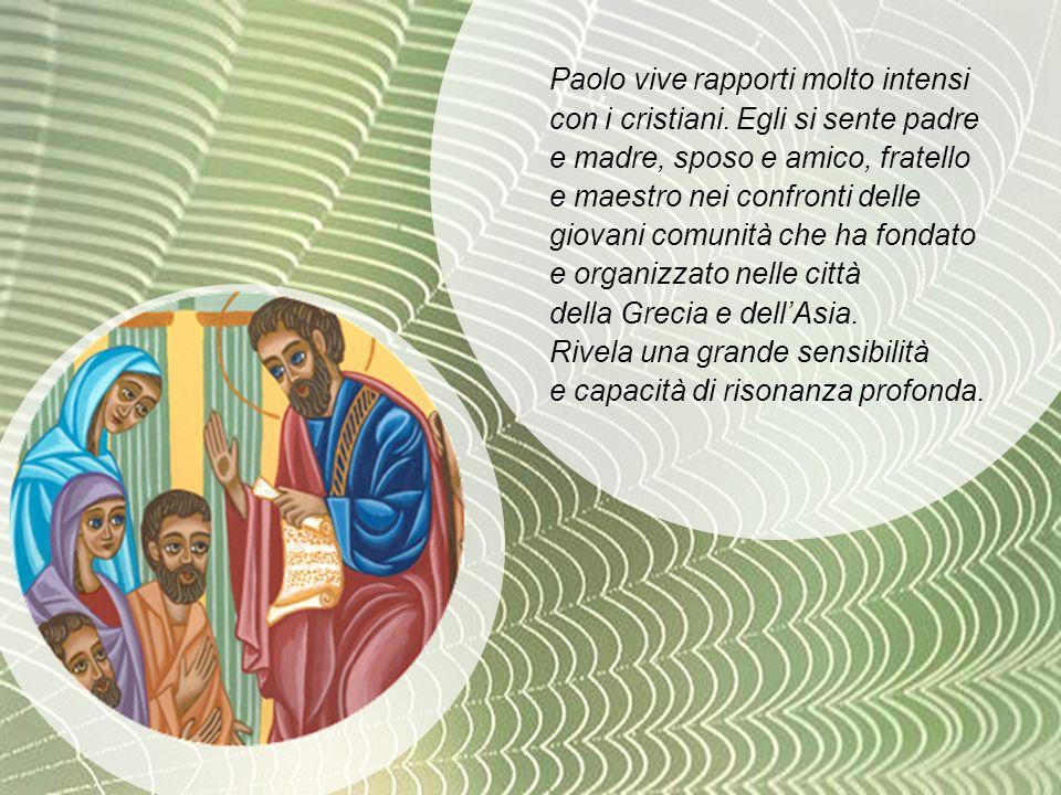 Paolo vive rapporti molto intensi con i cristiani. Egli si sente padre e madre, sposo e amico, fratello e maestro nei confronti delle giovani comunità