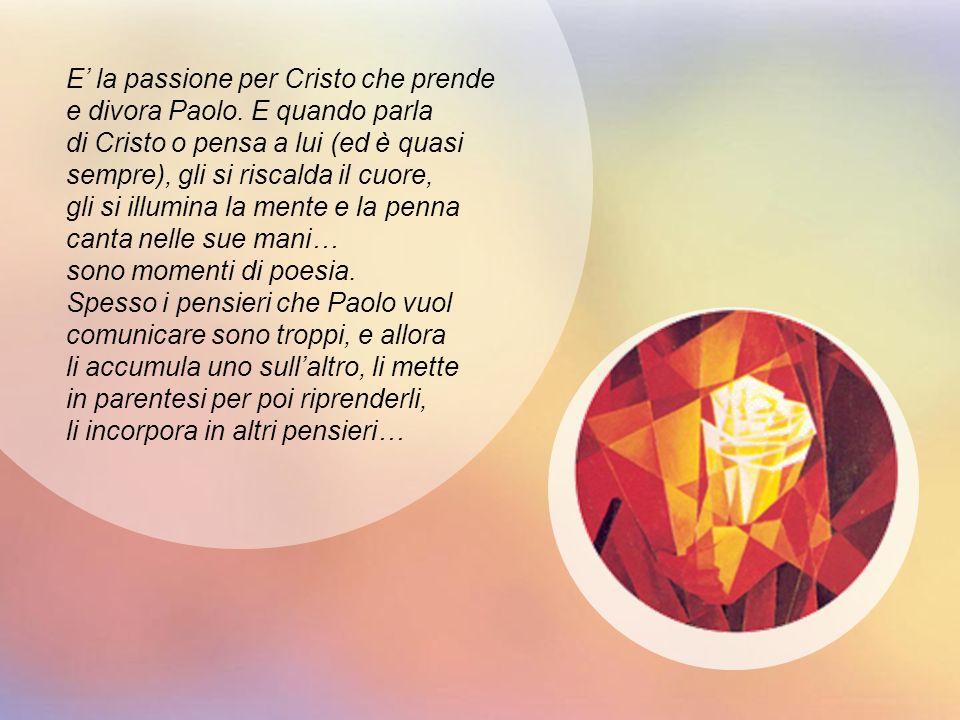 La validità letteraria di Paolo scrittore non è scindibile dalla figura di Cristo che gli ha incatenato mente, cuore e parola.