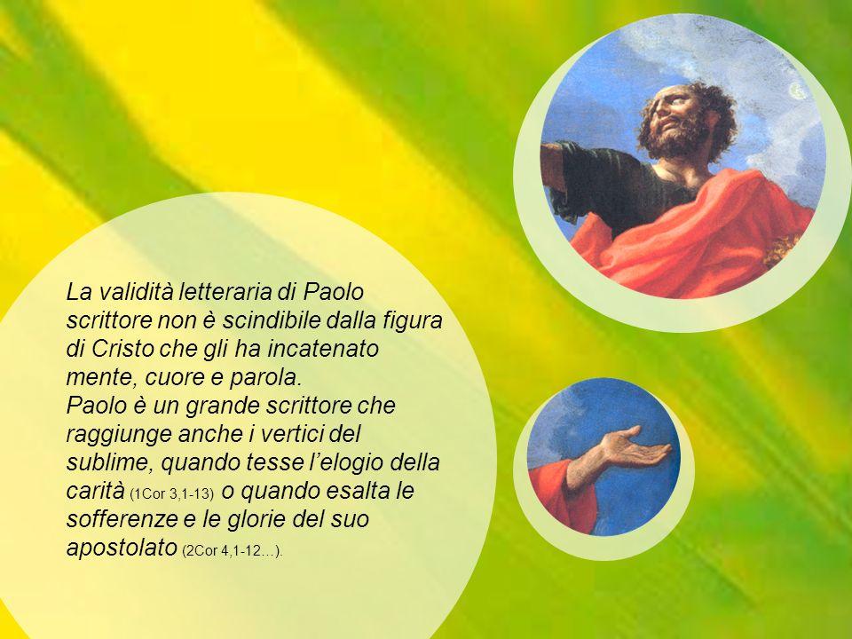 La validità letteraria di Paolo scrittore non è scindibile dalla figura di Cristo che gli ha incatenato mente, cuore e parola. Paolo è un grande scrit