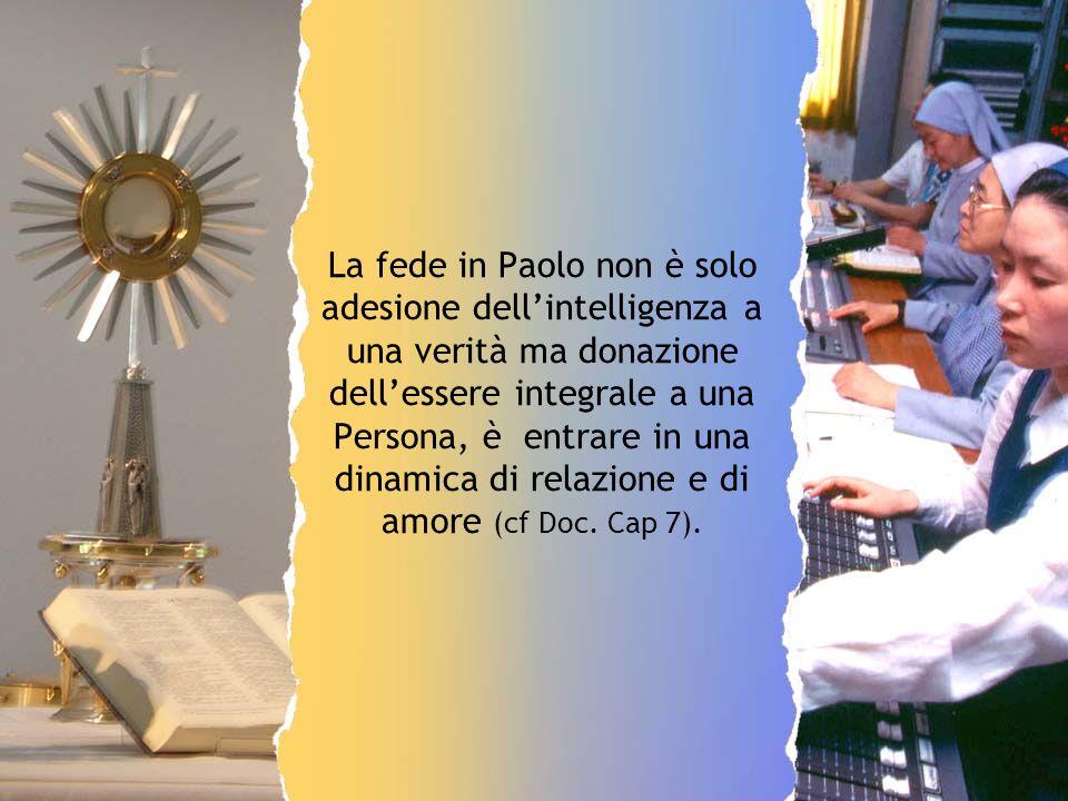 La fede in Paolo non è solo adesione dellintelligenza a una verità ma donazione dellessere integrale a una Persona, è entrare in una dinamica di relaz